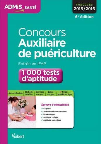 Couverture du livre « Concours auxilliaire de puériculture ; entrée en IFAP ; 1000 tests d'aptitude 2015/2016 (6e édition) » de Olivier Sorel aux éditions Vuibert