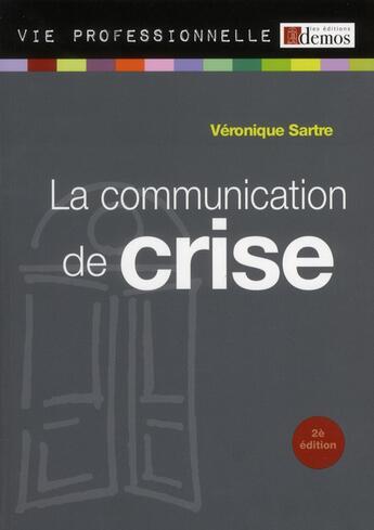 Couverture du livre « La communication de crise (édition 2012) » de Veronique Sartre aux éditions Demos
