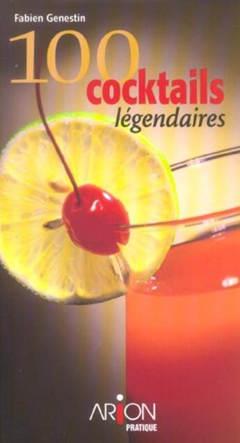 Couverture du livre « 100 Cocktails Legendaires » de Fabien Genestin aux éditions Arion