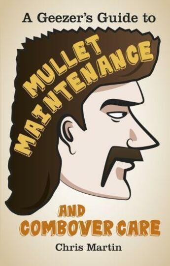 Couverture du livre « A Geezer's guide to Mullet Maintenance and Combover Care » de Martin Chris aux éditions History Press Digital