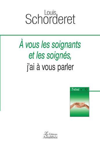 Couverture du livre « A vous les soignants et les soignés, j'ai à vous parler » de Louis Schorderet aux éditions Amalthee