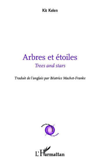 Couverture du livre « Arbres et étoiles ; trees and stars » de Kit Kelen aux éditions L'harmattan