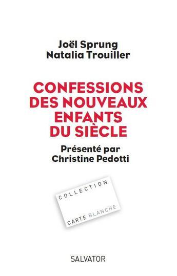 Couverture du livre « Confessions des nouveaux enfants du sciècle » de Natalia Trouiller et Joel Sprung aux éditions Salvator