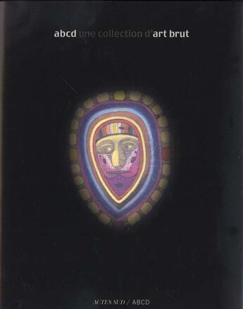 Couverture du livre « Abcd Une Collection D'Art Brut » de Collectif aux éditions Actes Sud