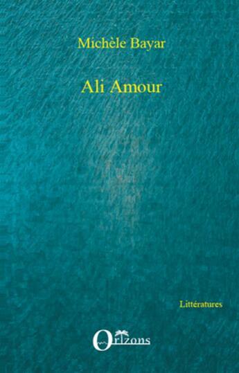 Couverture du livre « Ali Amour » de Michele Bayar aux éditions Orizons