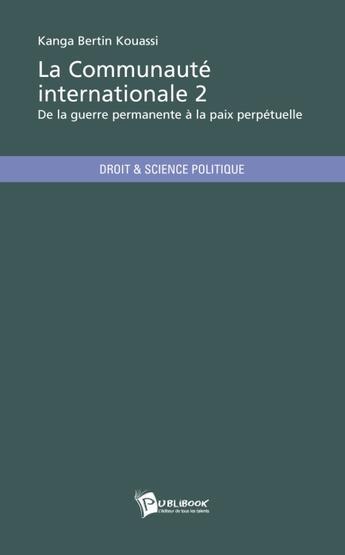 Couverture du livre « La Communaute Internationale 2 » de Kanga Bertin Kouassi aux éditions Publibook