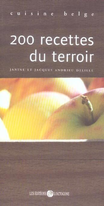 Couverture du livre « 200 recettes du terroir ; cuisine belge » de Janine Andrieu-Delille et Jacques Andrieu-Delille aux éditions Octogone