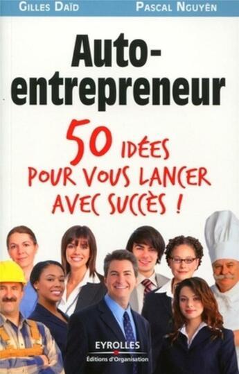 Couverture du livre « Auto-entrepreneur ; 50 idées pour vous lancer avec succès ! » de Pascal Nguyen et Gilles Daid aux éditions Organisation
