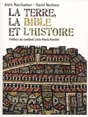 Couverture du livre « La terre, la Bible et l'histoire » de Marchadour A aux éditions Bayard