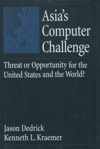 Couverture du livre « Asia's Computer Challenge: Threat or Opportunity for the United States » de Kraemer Kenneth L aux éditions Oxford University Press Usa