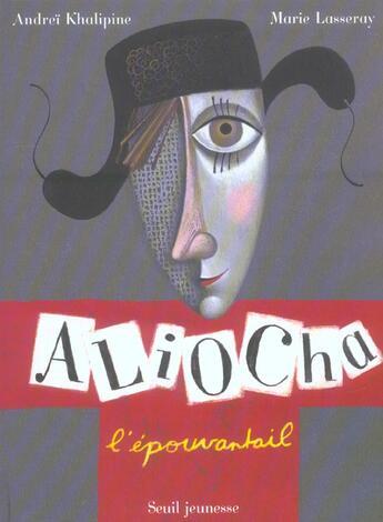 Couverture du livre « Aliocha L'Epouvantail » de Khalipine/Lasseray aux éditions Seuil Jeunesse