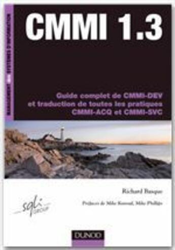 Couverture du livre « CMMI 1.3 ; guide complet de CMMI-DEV, traduction de toutes les pratiques CMMI-ACQ et CMMI-SVC » de Richard Basque aux éditions Dunod
