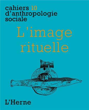 Couverture du livre « CAHIERS D'ANTHROPOLOGIE SOCIALE T.10 ; l'image rituelle » de Collectif aux éditions L'herne