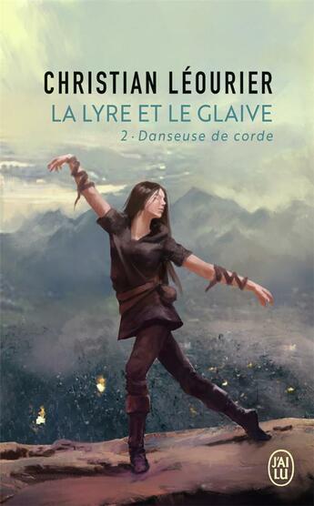 Couverture du livre « La lyre et le glaive - vol02 - danseuse de corde » de Christian Leourier aux éditions J'ai Lu