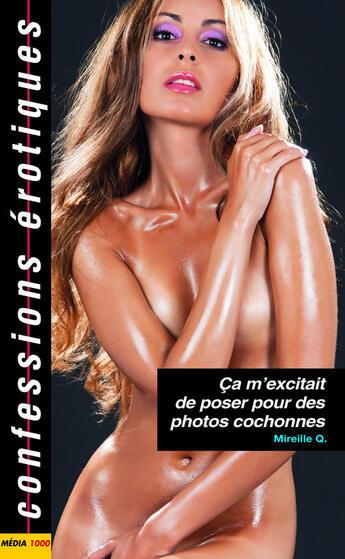 Couverture du livre « Confessions érotiques ; ça m'excitait de poser pour des photos cochonnes » de Mireille Q. aux éditions Media 1000