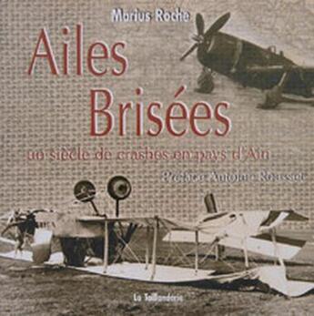 Couverture du livre « Ailes brisées ; un siecle de crashes en pays d'Ain » de Marius Roche aux éditions La Taillanderie