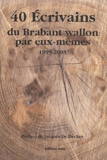 Couverture du livre « 40 écrivains du brabant wallon par eux-mêmes ; 1995-2005 » de Collectif aux éditions Parole Et Silence