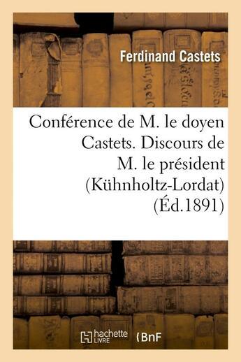 Couverture du livre « Conference de m. le doyen castets. discours de m. le president (kuhnholtz-lordat) - et de m. le rect » de Castets/Gerard aux éditions Hachette Bnf
