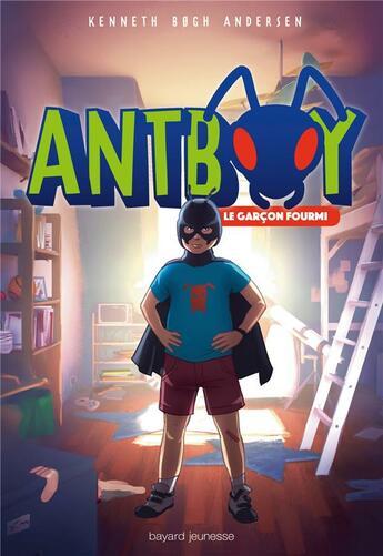 Couverture du livre « Antboy T.1 ; le garçon fourmi » de Kenneth Bogh Andersen aux éditions Bayard Jeunesse