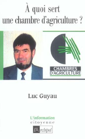 Couverture du livre « A Quoi Sert Une Chambre D'Agriculture ? » de Guyau-L aux éditions Archipel