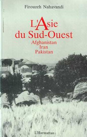Couverture du livre « Asie Du Sud-Ouest Afghanistan,Iran,Pakistan » de Firouzeh Nahavandi aux éditions L'harmattan