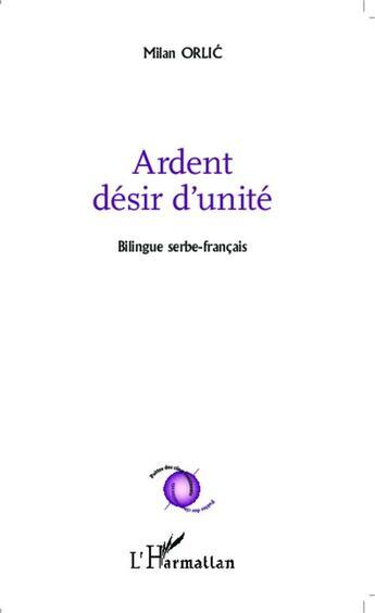 Couverture du livre « Ardent désir d'unité ; la ville, avant que je m'endorme » de Milan Orlic aux éditions Harmattan