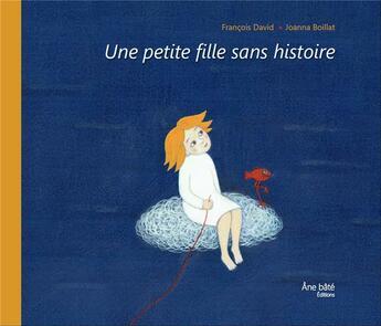 Couverture du livre « La petite fille sans histoire » de Francois David et Joanna Boillat aux éditions Ane Bate