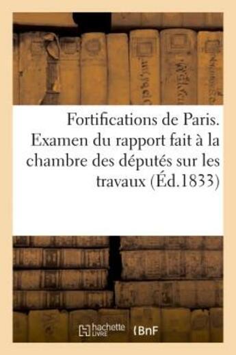 Couverture du livre « Fortifications de paris. examen du rapport fait a la chambre des deputes sur les travaux de defense » de  aux éditions Hachette Bnf