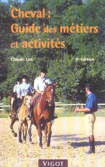 Couverture du livre « Cheval : guide des métiers et activités (3e édition) » de Claude Lux aux éditions Vigot
