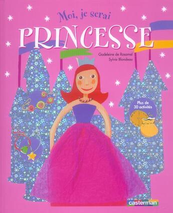 Couverture du livre « Moi, je serai princesse » de Rosamel/Blondeau aux éditions Casterman