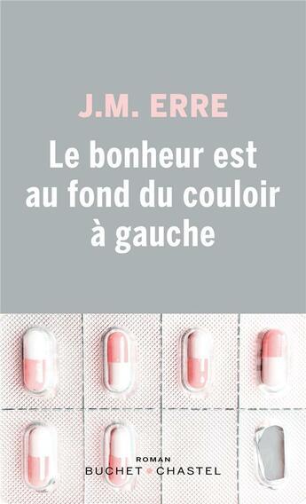 Couverture du livre « Le bonheur est au fond du couloir à gauche » de J. M. Erre aux éditions Buchet Chastel