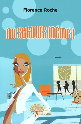 Couverture du livre « Au secours même » de Florence Roche aux éditions Edilivre-aparis