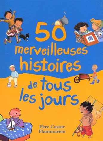 Couverture du livre « 50 Merveilleuses Histoires De Tous Les Jours » de Collectif aux éditions Pere Castor