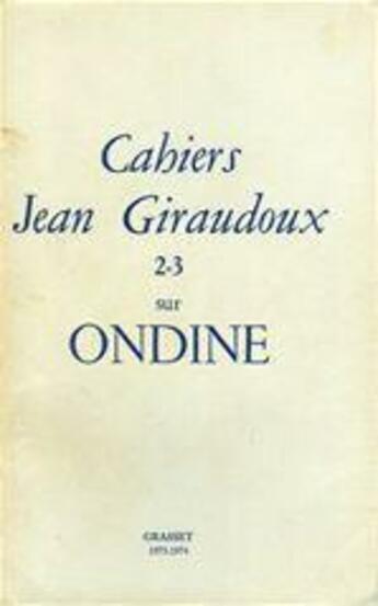 Couverture du livre « Cahiers Jean Giraudoux t.2-3 ; Ondine » de Collectif aux éditions Grasset Et Fasquelle