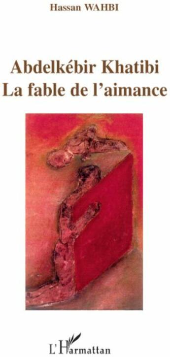 Couverture du livre « Abdelkébir Khatibi ; la fable de l'aimance » de Hassan Wahbi aux éditions L'harmattan
