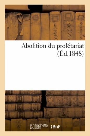 Couverture du livre « Abolition du proletariat » de Bonnal Marcellin aux éditions Hachette Bnf