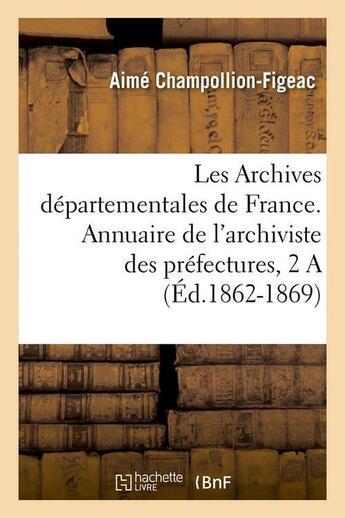 Couverture du livre « Archives departementales de france. annuaire de l'archiviste des prefectures, 3eme ed. (1863) » de Champollion-Figeac A aux éditions Hachette Bnf
