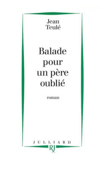 Couverture du livre « Ballade pour un père oublié » de Jean Teulé aux éditions Julliard