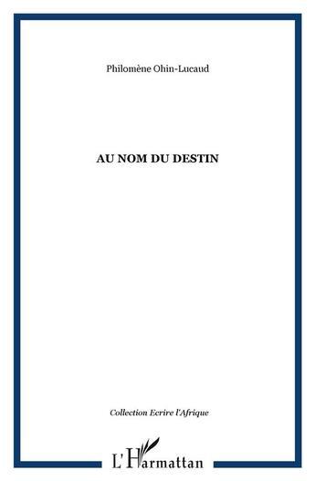 Couverture du livre « Au nom du destin » de Philomene Ohin Lucaud aux éditions L'harmattan