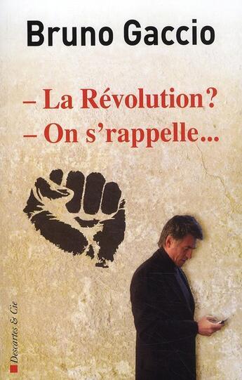 Couverture du livre « La révolution ? on s'rappelle... » de Bruno Gaccio aux éditions Descartes & Cie