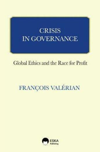 Couverture du livre « Crisis in governance ; business ethics and the race for profit » de Francois Valerian aux éditions Eska