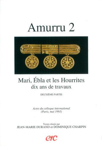 Couverture du livre « Amurru 2 - mari, ebla et les hourrites - dix ans de travaux - deuxieme partie » de Collectif aux éditions Erc