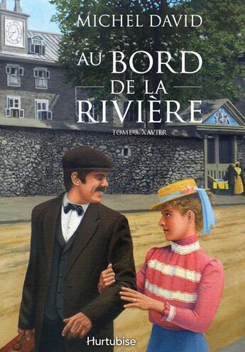 Couverture du livre « Au bord de la rivière t.3 ; Xavier » de Michel David aux éditions Hurtubise