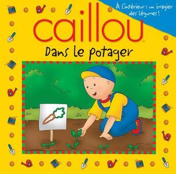 Couverture du livre « Caillou ; dans le potager » de Eric Sevigny et Marion Johnson aux éditions Chouette