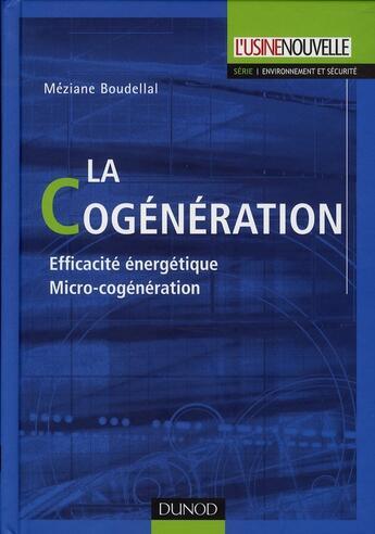 Couverture du livre « La cogénération ; efficacité énergétique, micro-cogénération » de Meziane Boudellal aux éditions Dunod