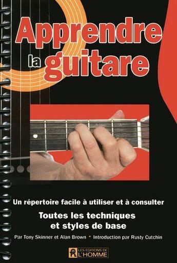 Couverture du livre « Apprendre la guitare ; toutes les techniques et styles de base » de Tony Skinner et Alan Brown aux éditions Editions De L'homme