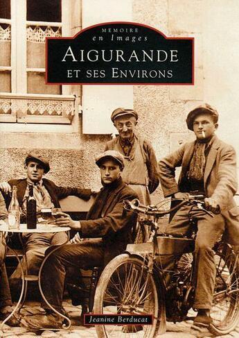 Couverture du livre « Aigurande et ses environs » de Jeanine Berducat aux éditions Editions Sutton