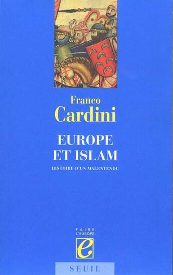 Couverture du livre « Europe et islam. histoire d'un malentendu » de Franco Cardini aux éditions Seuil