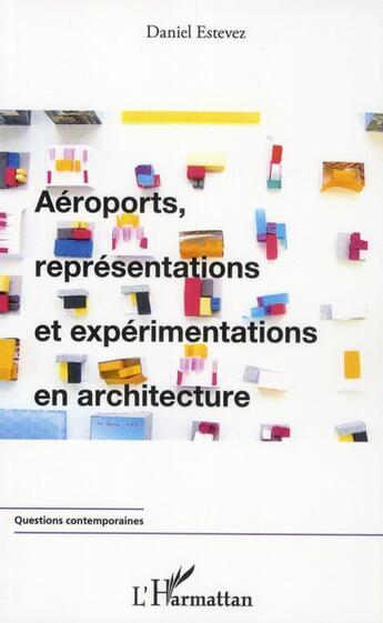 Couverture du livre « Aéroports, représentations et expérimentations en architecture » de Daniel Estevez aux éditions Harmattan