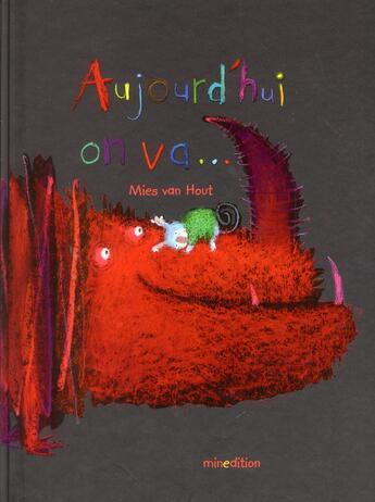 Couverture du livre « Aujourd'hui on va » de Mies Van Hout aux éditions Mineditions